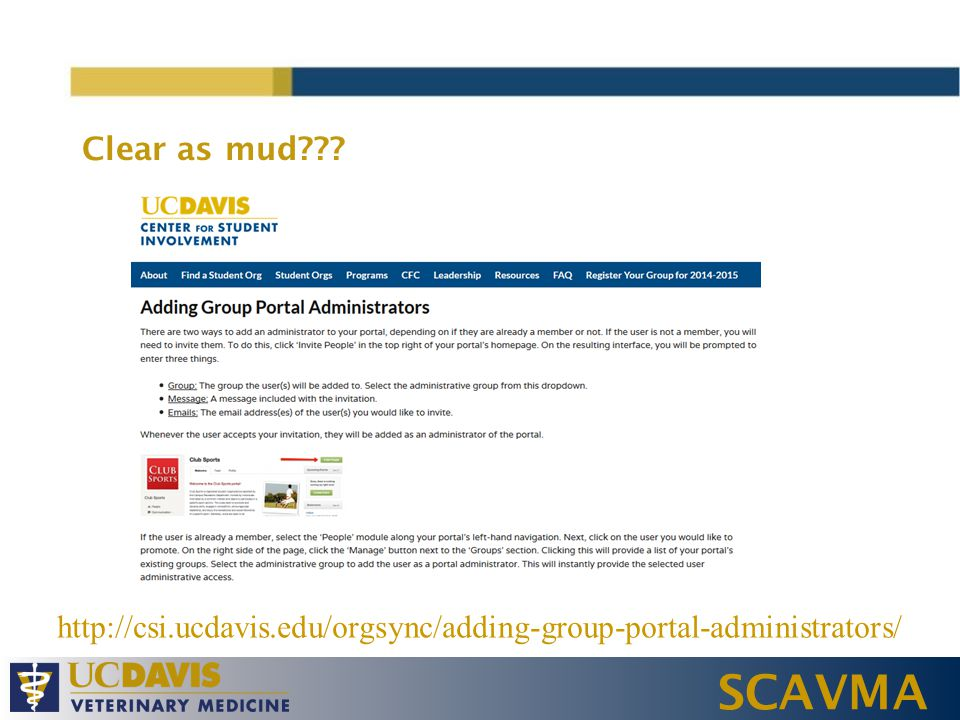 SCAVMA Clear as mud http://csi.ucdavis.edu/orgsync/adding-group-portal-administrators/