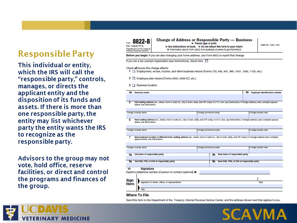 SCAVMA Responsible Party This individual or entity, which the IRS will call the responsible party, controls, manages, or directs the applicant entity and the disposition of its funds and assets.