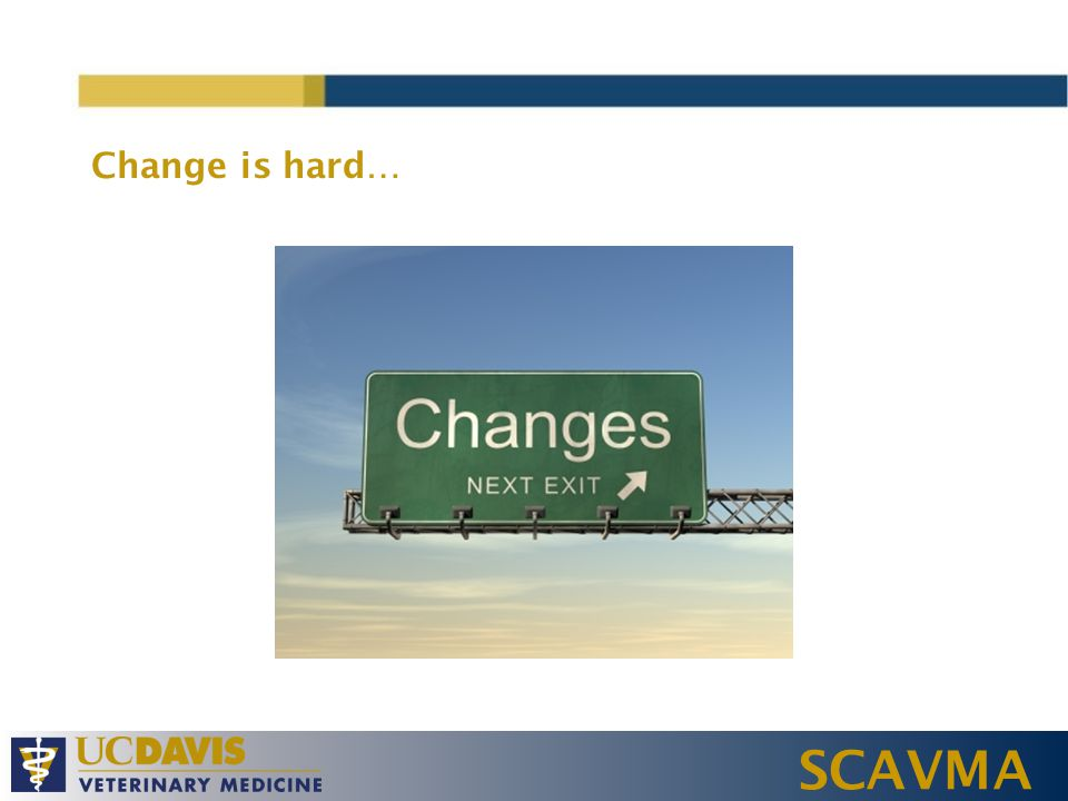 SCAVMA Change is hard…