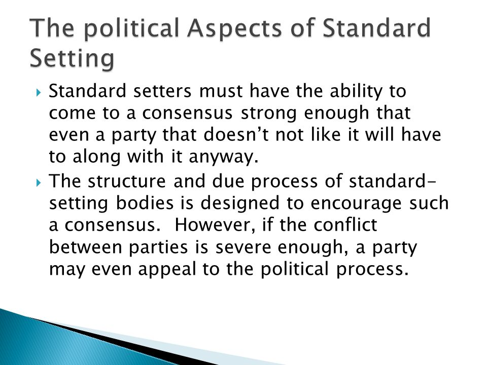  Standard setters must have the ability to come to a consensus strong enough that even a party that doesn't not like it will have to along with it anyway.