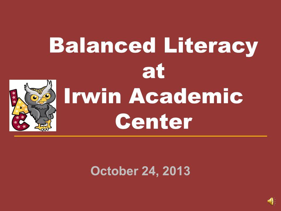Balanced Literacy at Irwin Academic Center October 24, 2013