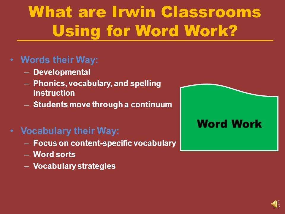 Word Work Includes:  Phonemic awareness  Phonics (letter/sound relationships)  Morphemic analysis (using word parts to denote meaning)  Automatici