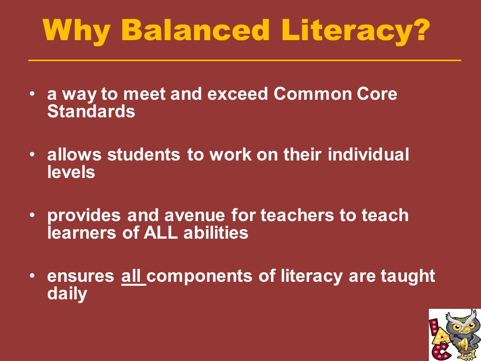 Balanced Literacy consists of… Balanced Variety –The teacher provides a variety of genres and teaches reading and writing across the curriculum.
