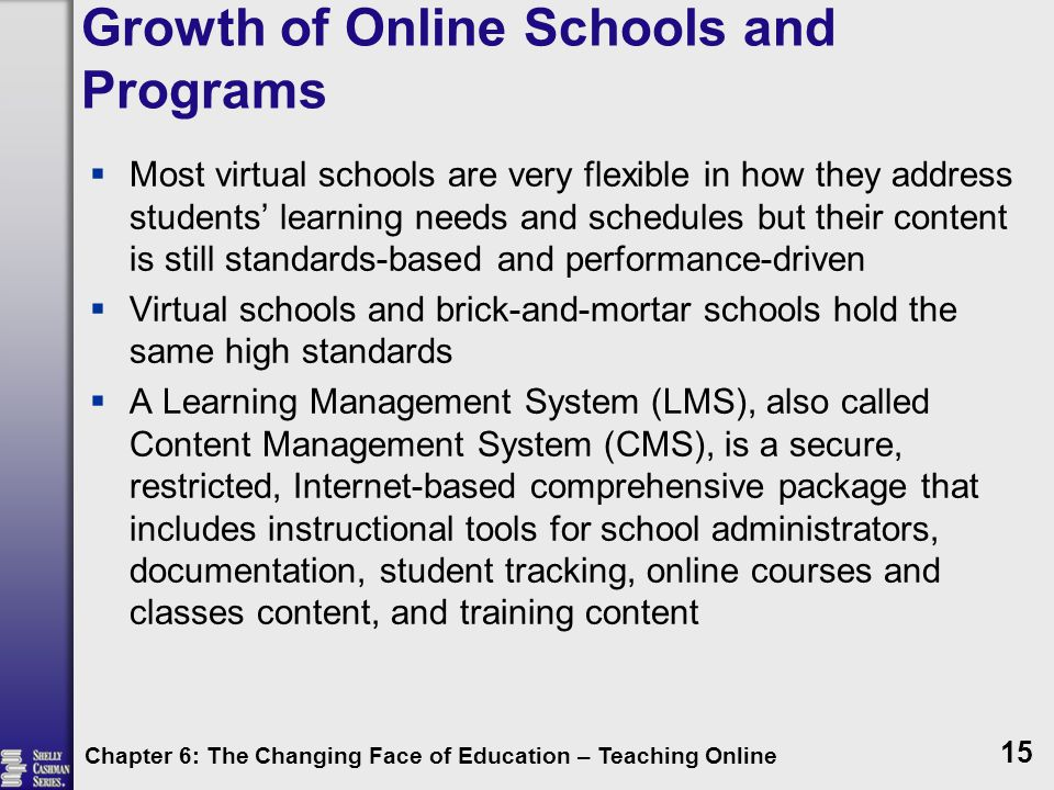 Growth of Online Schools and Programs  Most virtual schools are very flexible in how they address students' learning needs and schedules but their co