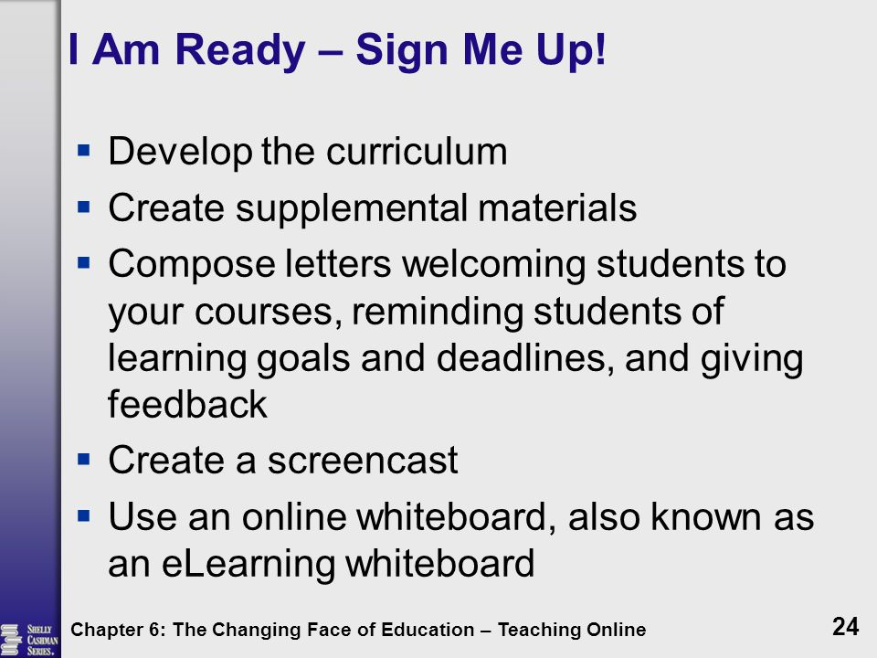 I Am Ready – Sign Me Up!  Develop the curriculum  Create supplemental materials  Compose letters welcoming students to your courses, reminding stud