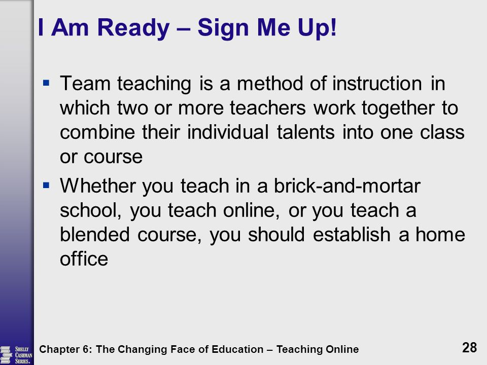 I Am Ready – Sign Me Up!  Team teaching is a method of instruction in which two or more teachers work together to combine their individual talents in
