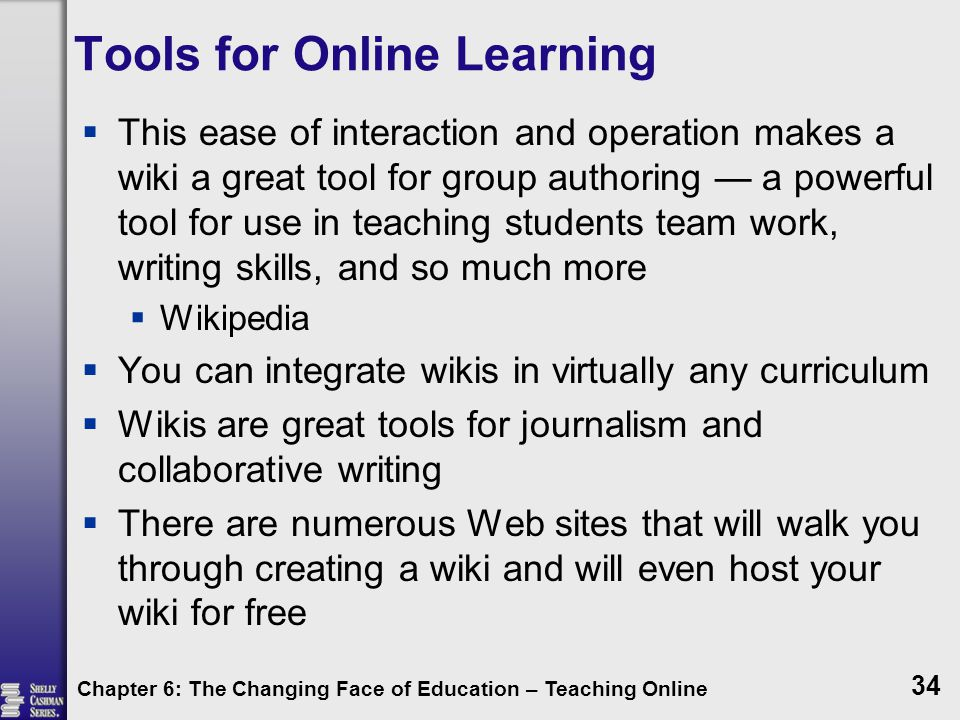 Tools for Online Learning  This ease of interaction and operation makes a wiki a great tool for group authoring — a powerful tool for use in teaching