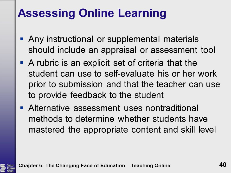 Assessing Online Learning  Any instructional or supplemental materials should include an appraisal or assessment tool  A rubric is an explicit set o