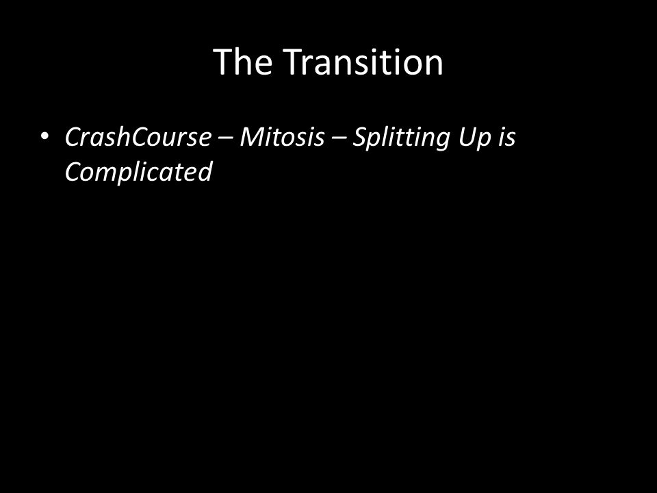 The Transition CrashCourse – Mitosis – Splitting Up is Complicated
