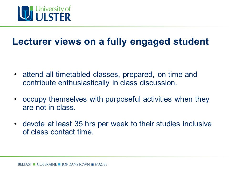 Lecturer views on a fully engaged student attend all timetabled classes, prepared, on time and contribute enthusiastically in class discussion.