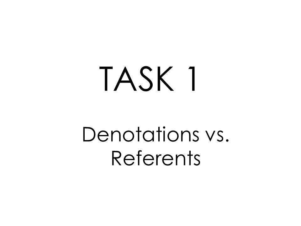 Denotations vs. Referents TASK 1