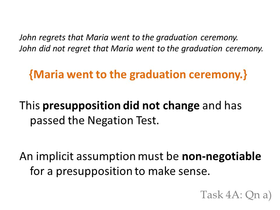 {Maria went to the graduation ceremony.} This presupposition did not change and has passed the Negation Test.