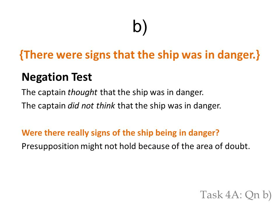 b) Negation Test The captain thought that the ship was in danger. The captain did not think that the ship was in danger. Were there really signs of th