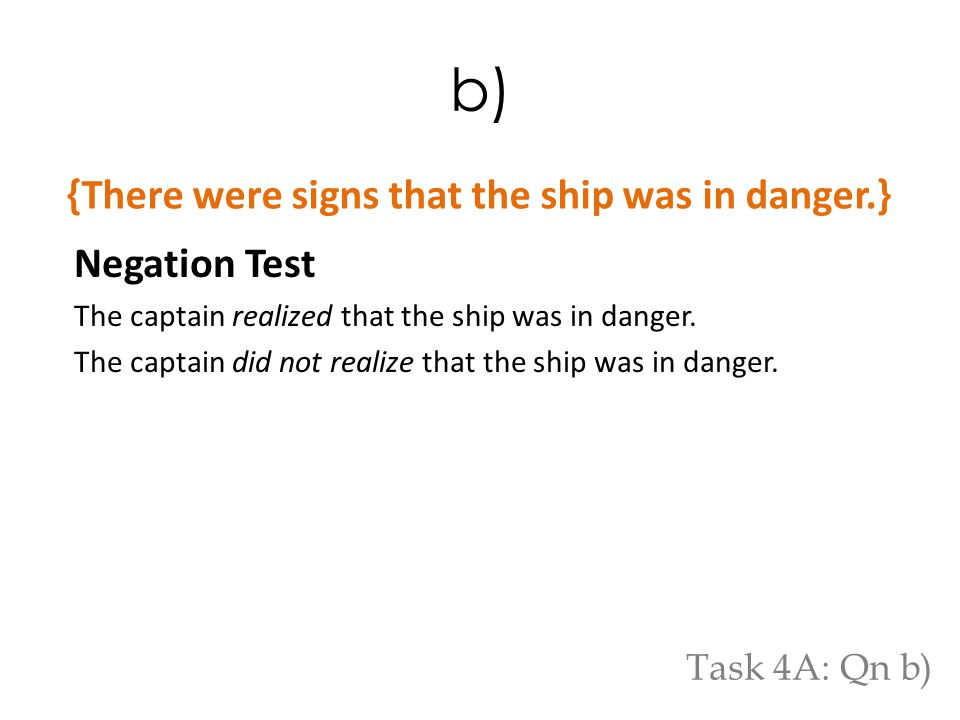 b) Negation Test The captain realized that the ship was in danger. The captain did not realize that the ship was in danger. {There were signs that the