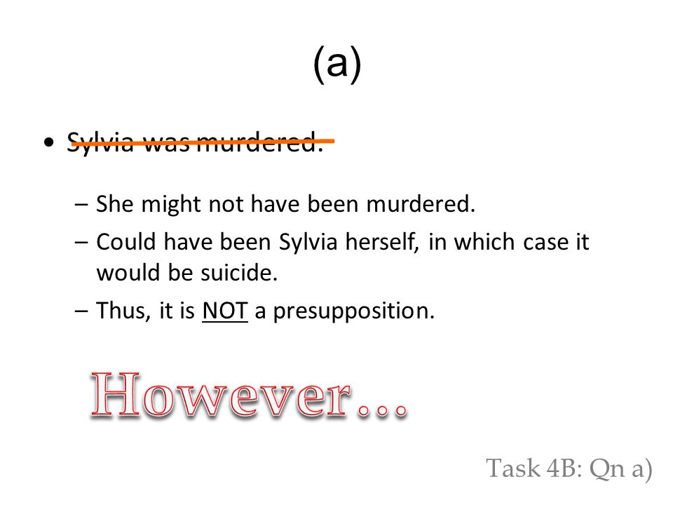 Sylvia was murdered. –She might not have been murdered.