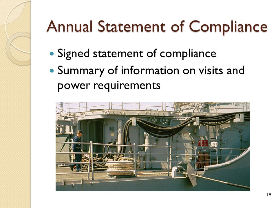 Annual Statement of Compliance Signed statement of compliance Summary of information on visits and power requirements 19