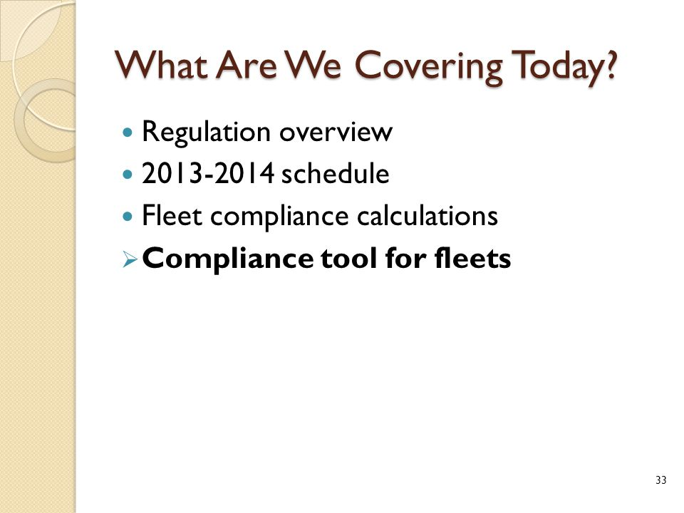 What Are We Covering Today? Regulation overview 2013-2014 schedule Fleet compliance calculations  Compliance tool for fleets 33