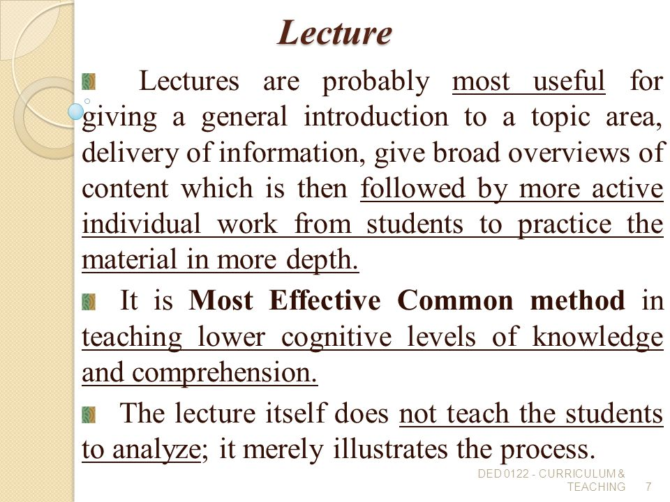 Lecture Lectures are probably most useful for giving a general introduction to a topic area, delivery of information, give broad overviews of content