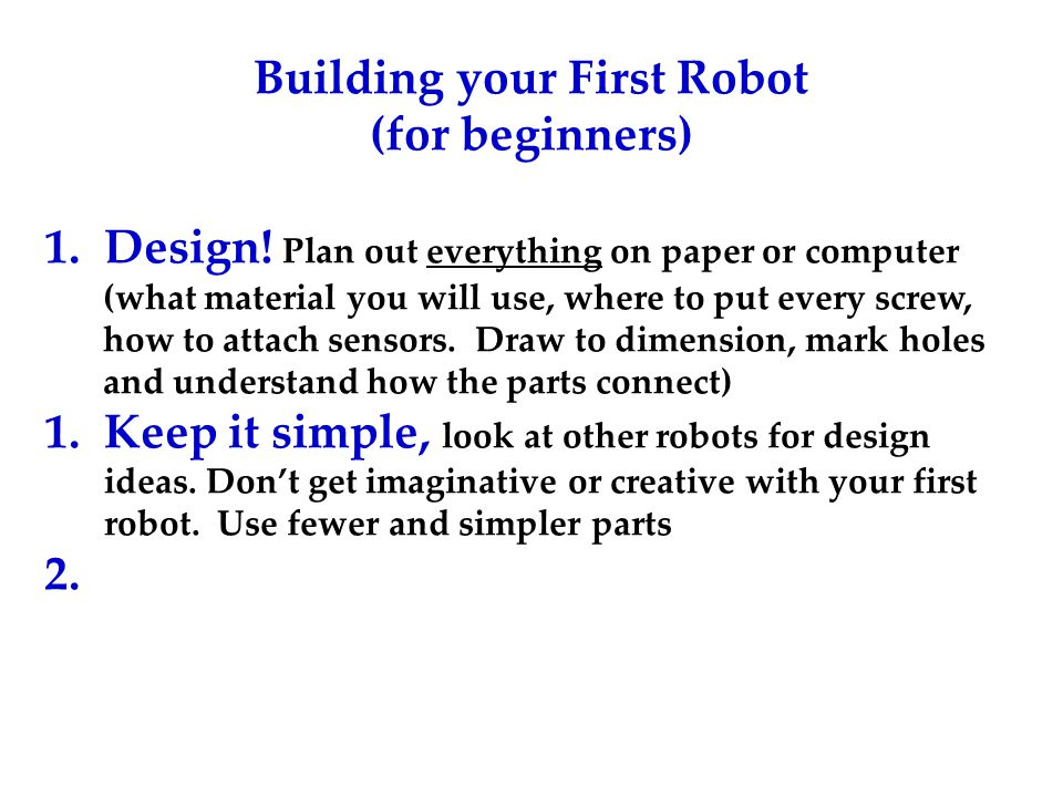 Building your First Robot (for beginners) 1. Design.
