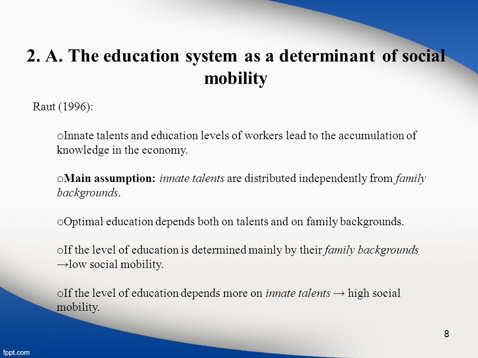 To increase the level of social mobility in Bolivia: o Reform the structure of the education system: innate talents and not so much familiars antecedents, determining who go far in the schooling path.