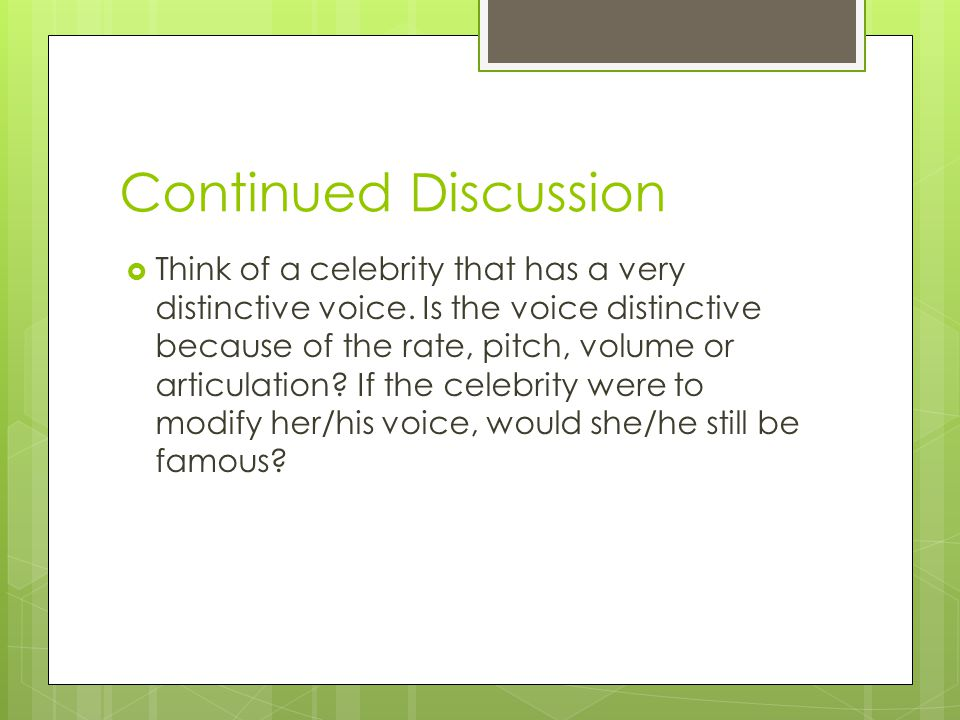 Continued Discussion  Think of a celebrity that has a very distinctive voice.