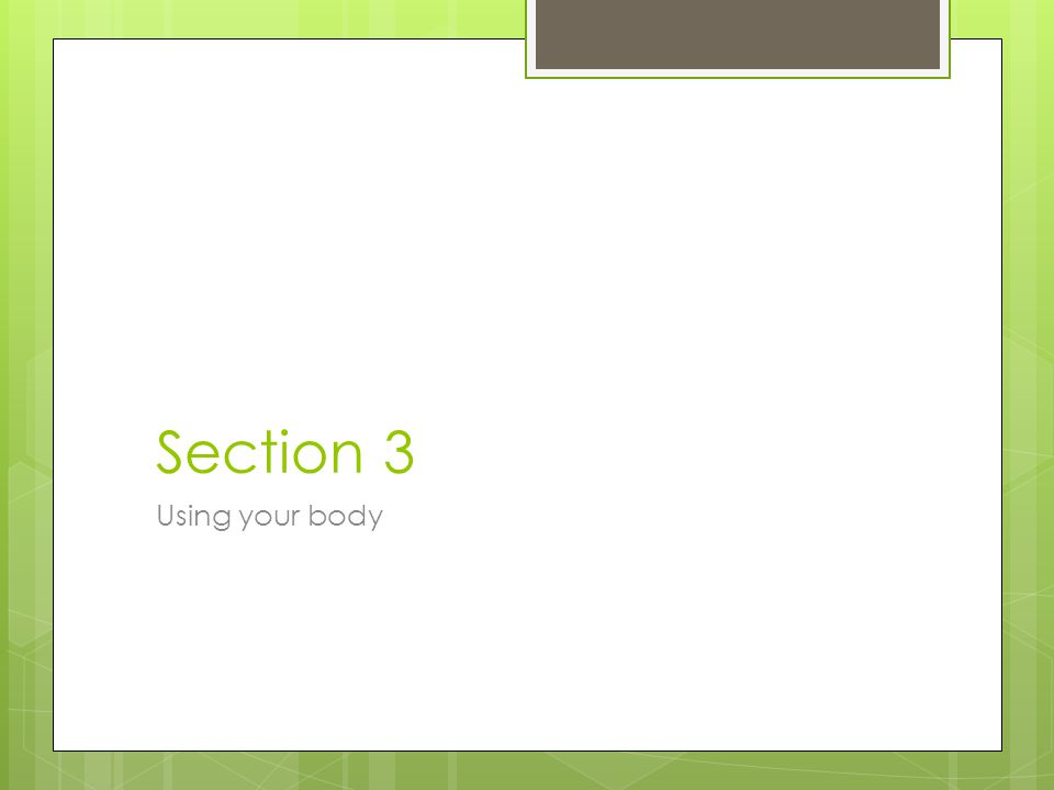 Section 3 Using your body