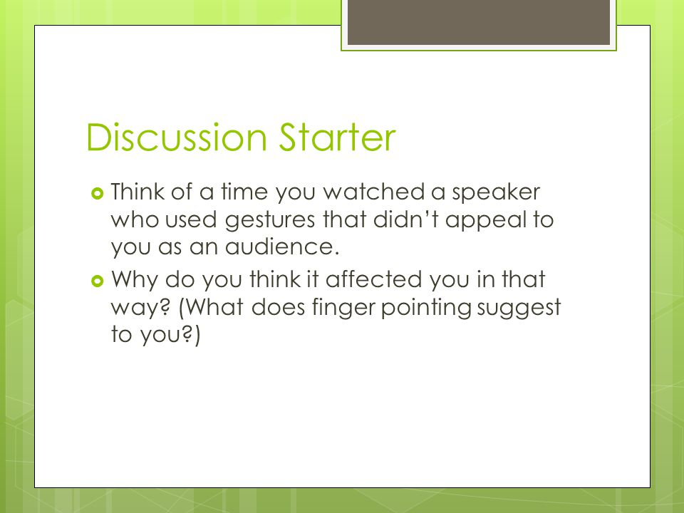 Discussion Starter  Think of a time you watched a speaker who used gestures that didn't appeal to you as an audience.