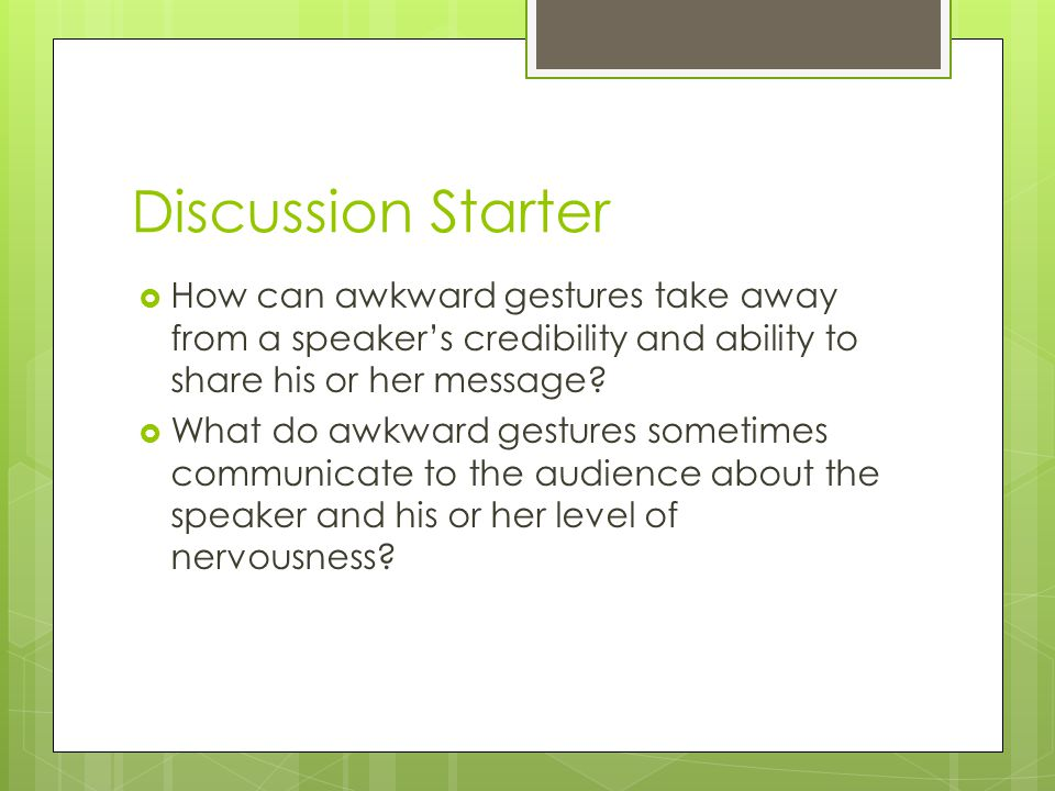 Discussion Starter  How can awkward gestures take away from a speaker's credibility and ability to share his or her message.