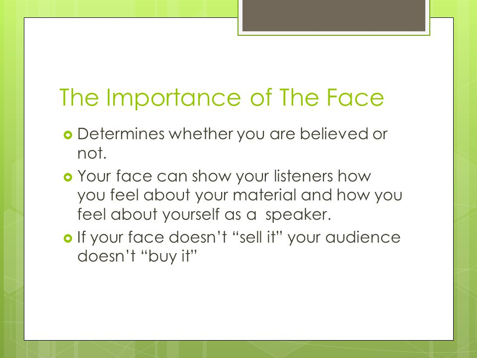 The Importance of The Face  Determines whether you are believed or not.