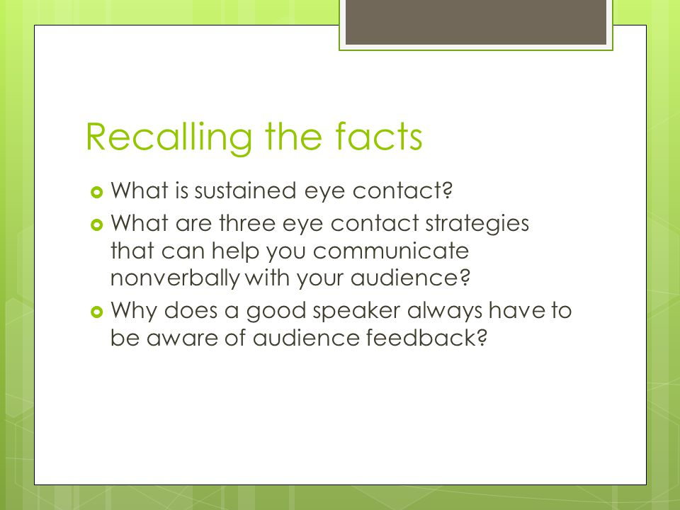 Recalling the facts  What is sustained eye contact.