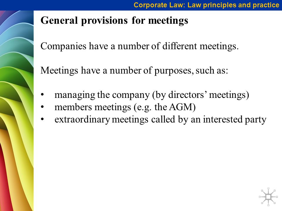 Corporate Law: Law principles and practice General provisions for meetings Companies have a number of different meetings.