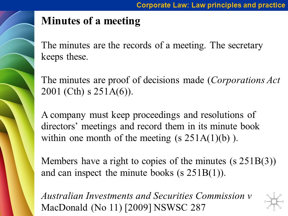 Corporate Law: Law principles and practice Minutes of a meeting The minutes are the records of a meeting.