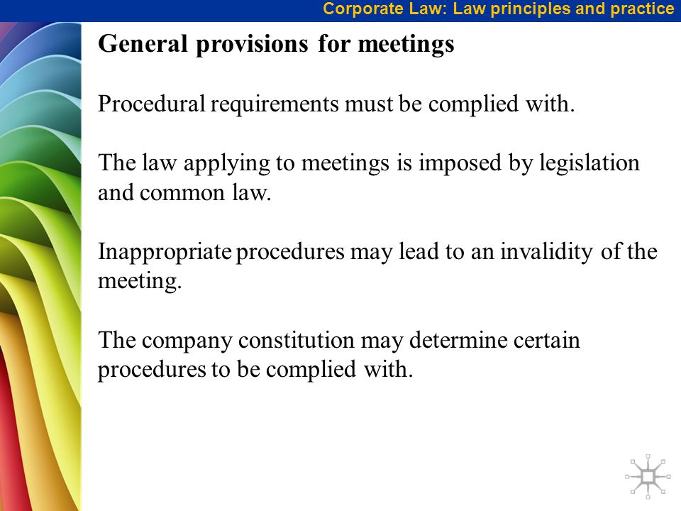 Corporate Law: Law principles and practice General provisions for meetings Procedural requirements must be complied with.