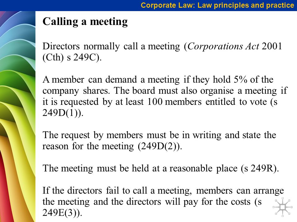 Calling a meeting Directors normally call a meeting (Corporations Act 2001 (Cth) s 249C).