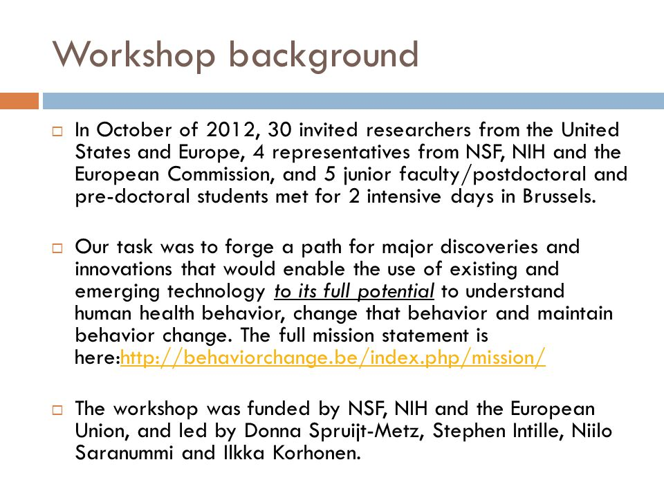 Workshop background  In October of 2012, 30 invited researchers from the United States and Europe, 4 representatives from NSF, NIH and the European C