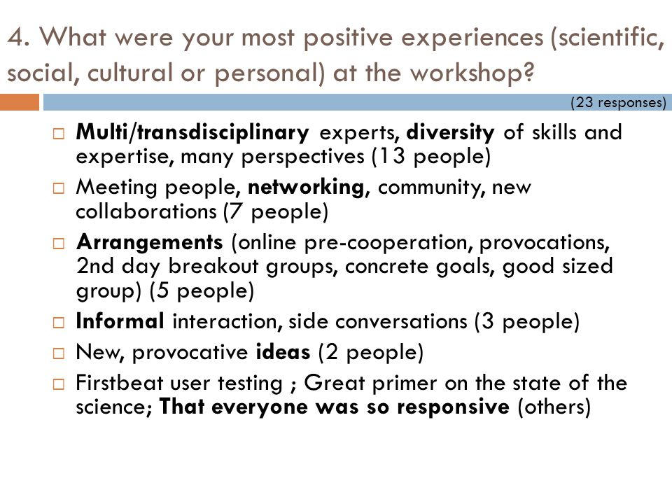 4. What were your most positive experiences (scientific, social, cultural or personal) at the workshop?  Multi/transdisciplinary experts, diversity o