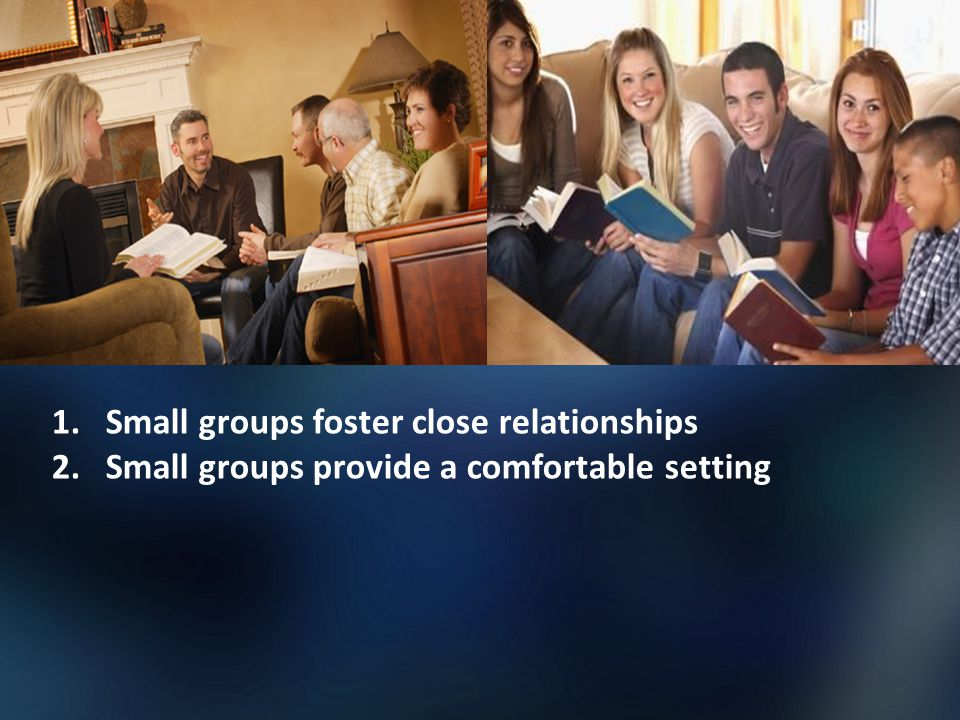 2.Small groups provide a comfortable setting