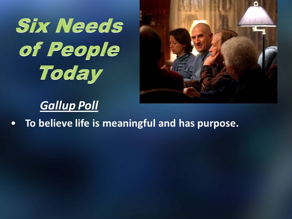 Gallup Poll To believe life is meaningful and has purpose.