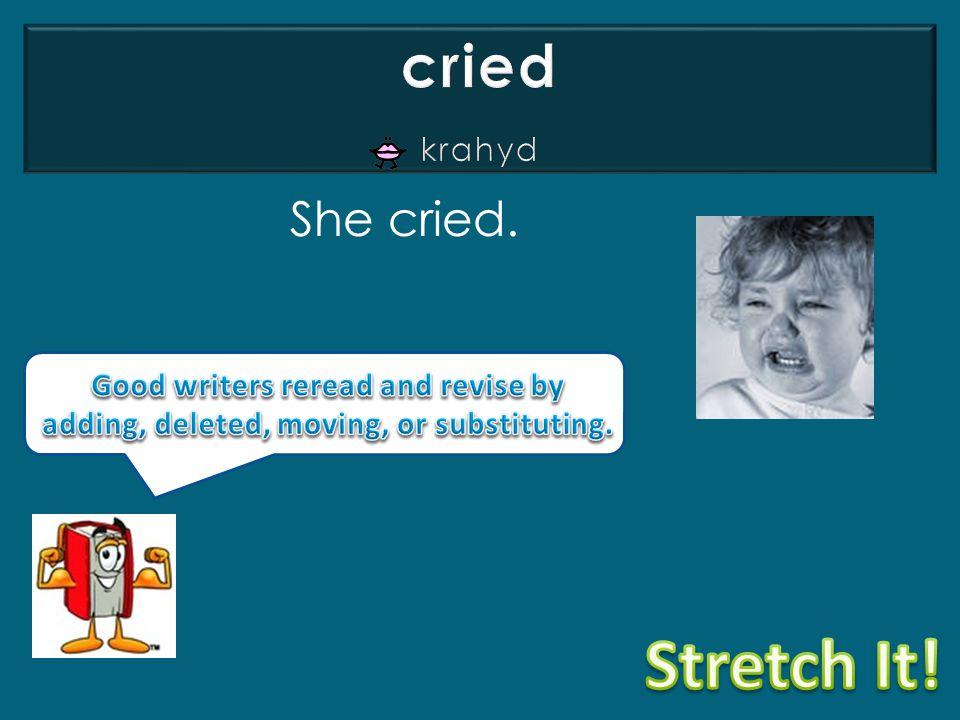 She cried.