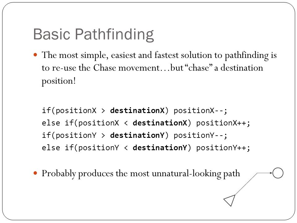 """Basic Pathfinding The most simple, easiest and fastest solution to pathfinding is to re-use the Chase movement…but """"chase"""" a destination position! if("""