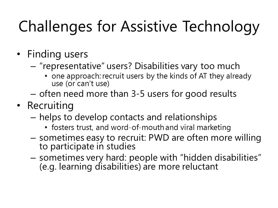 Challenges for Assistive Technology Finding users – representative users.