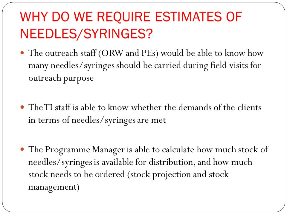 WHY DO WE REQUIRE ESTIMATES OF NEEDLES/SYRINGES.