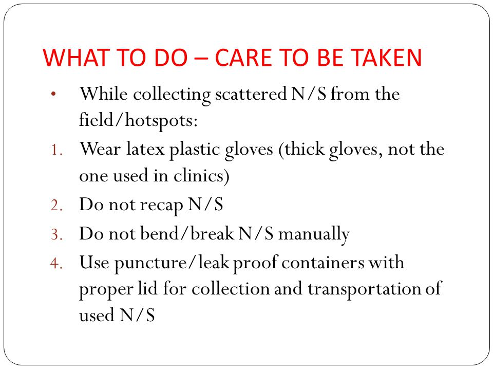 WHAT TO DO – CARE TO BE TAKEN While collecting scattered N/S from the field/hotspots: 1.