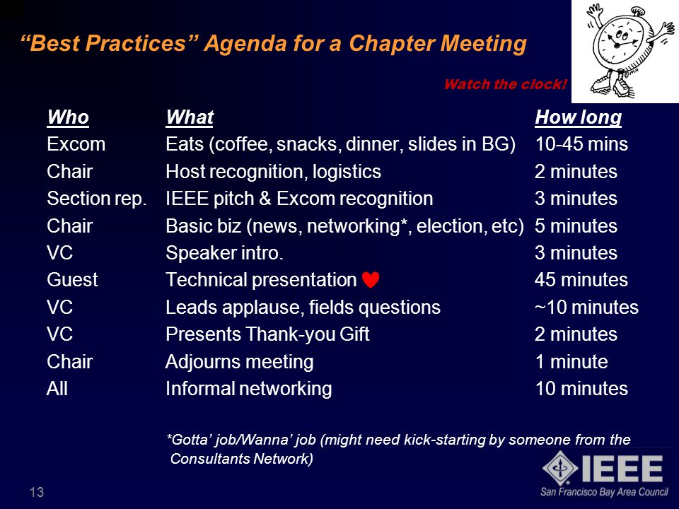 13 Best Practices Agenda for a Chapter Meeting WhoWhatHow long ExcomEats (coffee, snacks, dinner, slides in BG)10-45 mins ChairHost recognition, logistics2 minutes Section rep.