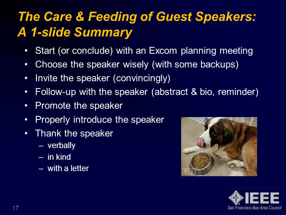 The Care & Feeding of Guest Speakers: A 1-slide Summary Start (or conclude) with an Excom planning meeting Choose the speaker wisely (with some backups) Invite the speaker (convincingly) Follow-up with the speaker (abstract & bio, reminder) Promote the speaker Properly introduce the speaker Thank the speaker –verbally –in kind –with a letter 17