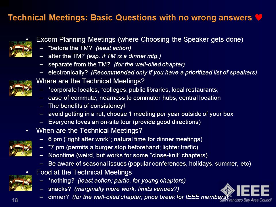 18 Technical Meetings: Basic Questions with no wrong answers Excom Planning Meetings (where Choosing the Speaker gets done) –*before the TM.