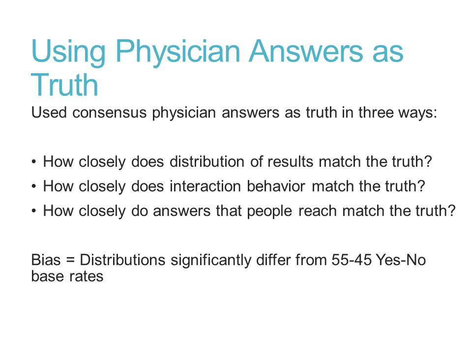 Using Physician Answers as Truth Used consensus physician answers as truth in three ways: How closely does distribution of results match the truth.