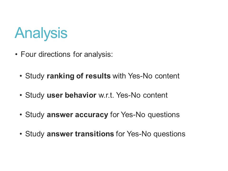 Analysis Four directions for analysis: Study ranking of results with Yes-No content Study user behavior w.r.t.