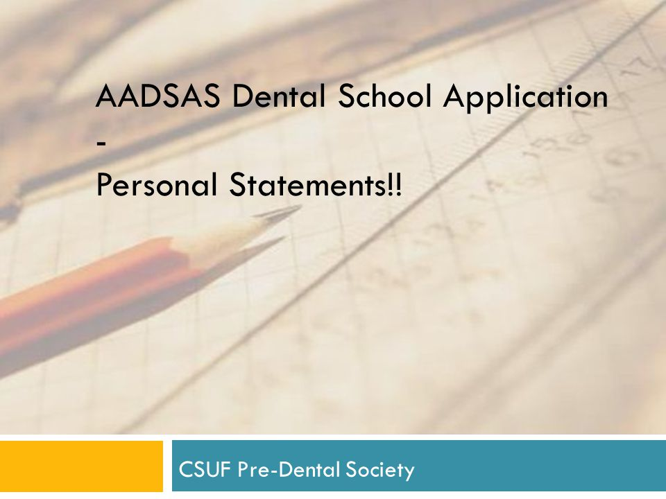 AADSAS Dental School Application - Personal Statements!! CSUF Pre-Dental Society