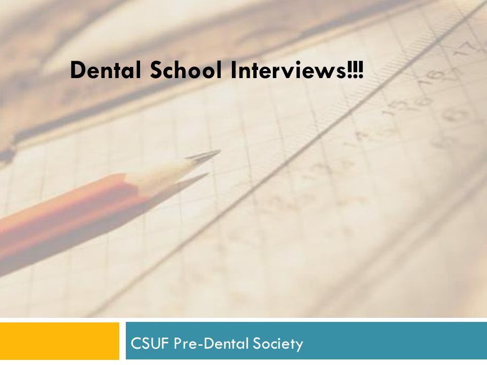Dental School Interviews!!! CSUF Pre-Dental Society